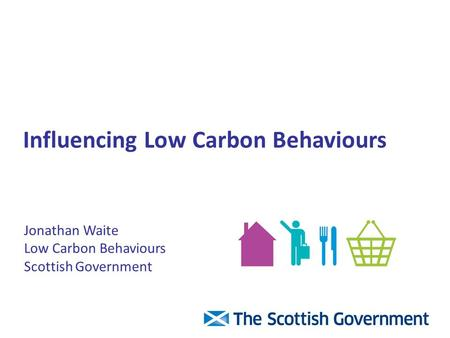 Jonathan Waite Low Carbon Behaviours Scottish Government Influencing Low Carbon Behaviours.