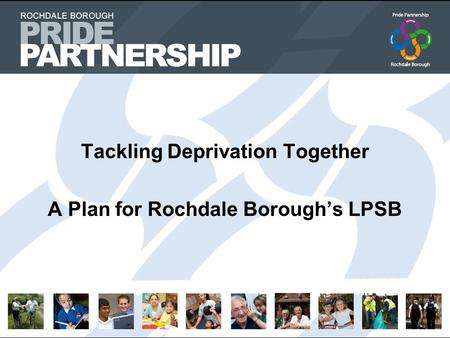 Tackling Deprivation Together A Plan for Rochdale Borough's LPSB.