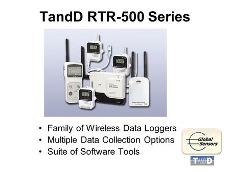 TandD RTR-500 Series Family of Wireless Data Loggers Multiple Data Collection Options Suite of Software Tools.