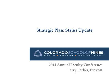 Strategic Plan: Status Update 2014 Annual Faculty Conference Terry Parker, Provost.