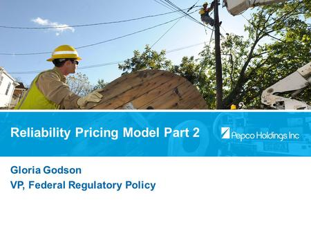 Gloria Godson VP, Federal Regulatory Policy Reliability Pricing Model Part 2.
