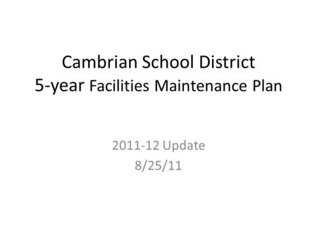 Cambrian School District 5-year Facilities Maintenance Plan 2011-12 Update 8/25/11.