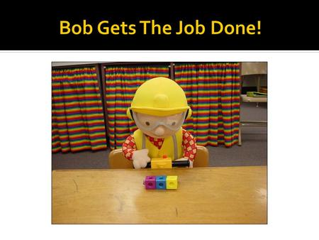 Bob the Builder earns cubes by listening to his teacher and following directions. I can earn cubes by: 1. Listening to my teacher 2. Following directions.