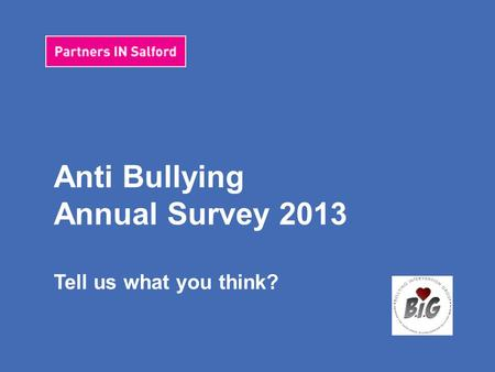 Anti Bullying Pupil Survey 2013 Tell us what you think? Anti Bullying Annual Survey 2013 Tell us what you think?