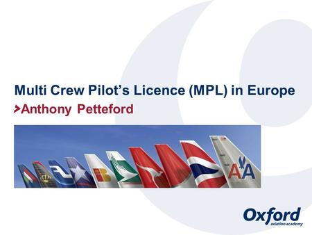Multi Crew Pilot's Licence (MPL) in Europe Anthony Petteford.