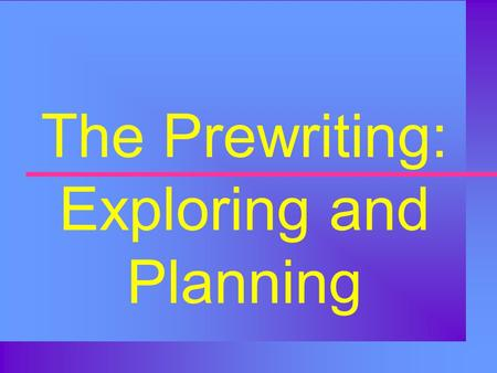 The Prewriting: Exploring and Planning Step One of The Writing Process: Exploring and Planning.
