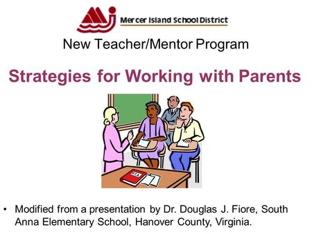 Strategies for Working with Parents New Teacher/Mentor Program Modified from a presentation by Dr. Douglas J. Fiore, South Anna Elementary School, Hanover.