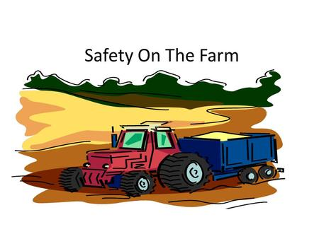 Safety On The Farm. Farms are fun places — with all that fresh air, sunshine, and room to run around. But they're also places where real work gets done.