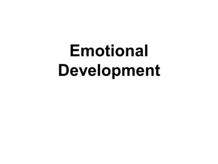 Emotional Development. Why do infants become attached to their caregivers? Behaviorists: drive reduction model –hunger  basic drive –food  primary reinforcer.