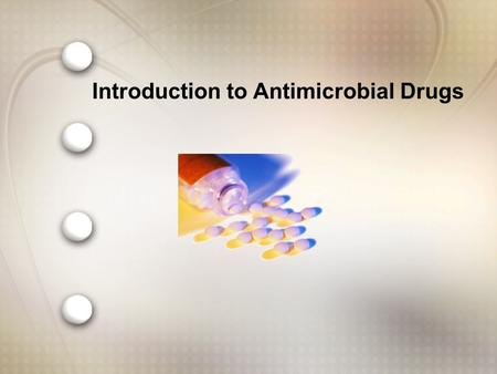 Introduction to Antimicrobial Drugs. –Antibacterial –Antiviral –Antifungal –Antiprotozoan –Anthelmintic Classification by Susceptible Organism.