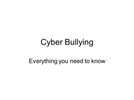 Cyber Bullying Everything you need to know. How is it different from normal bullying? By using technology like mobiles or the internet, this type of bullying.