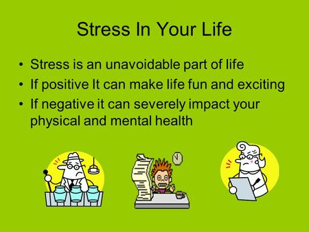 Stress In Your Life Stress is an unavoidable part of life If positive It can make life fun and exciting If negative it can severely impact your physical.