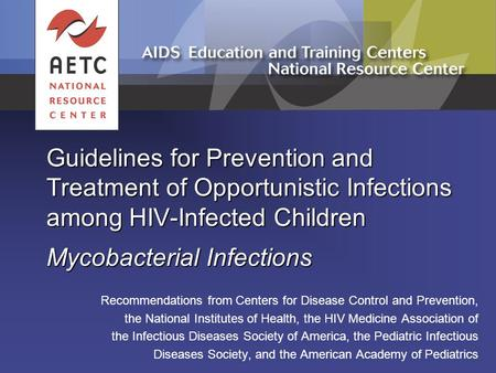 Guidelines for Prevention and Treatment of Opportunistic Infections among HIV-Infected Children Mycobacterial Infections Recommendations from Centers for.