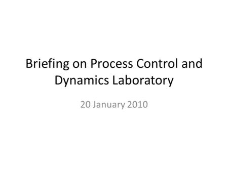 Briefing on Process Control and Dynamics Laboratory 20 January 2010.