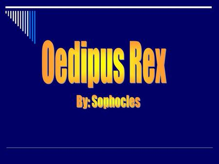 The Legend of Oedipus  The legend was well-known to all who attended the play.  Audience more knowledgeable than the characters about their fate  Heightened.