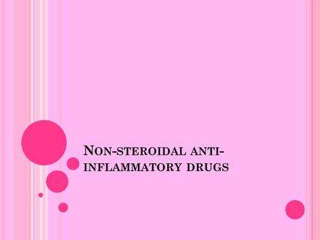 N ON - STEROIDAL ANTI - INFLAMMATORY DRUGS. ANTI-INFLAMMATORY DRUGS A class of drugs that lower inflammation and that includes NSAIDs and DMARDs.NSAIDs.