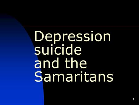 1 Depression suicide and the Samaritans. What is depression? Depression becomes an illness when our moods are serious and prolonged, and are accompanied.