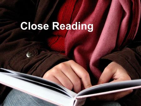 Close Reading. OUTCOMES/AGENDA: Gain an understanding of the steps to Close Reading Determine which standard addresses Reading Closely and how other standards.