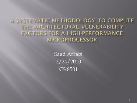 1 Saad Arrabi 2/24/2010 CS 8501.  Definition of soft errors  Motivation of the paper  Goals of this paper  ACE and un-ACE bits  Results  Conclusion.