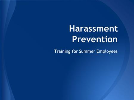 Harassment Prevention Training for Summer Employees.