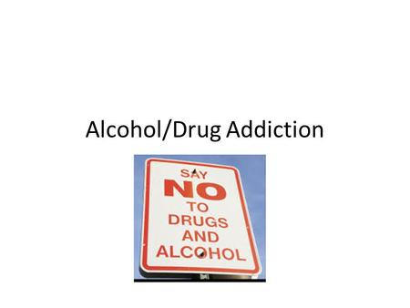 Alcohol/Drug Addiction. Types of Addiction Tobacco Alcohol Drugs *Natural high.