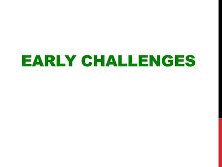 Early Challenges.