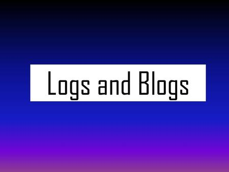 Logs and Blogs. What is a reflective log? A record of your learning experiences, thoughts, feelings and reflections Not just a diary of what you have.