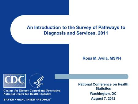 An Introduction to the Survey of Pathways to Diagnosis and Services, 2011 Rosa M. Avila, MSPH Centers for Disease Control and Prevention National Center.