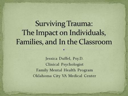 Jessica Duffel, Psy.D. Clinical Psychologist Family Mental Health Program Oklahoma City VA Medical Center.