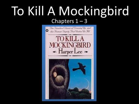 To Kill A Mockingbird Chapters 1 – 3.