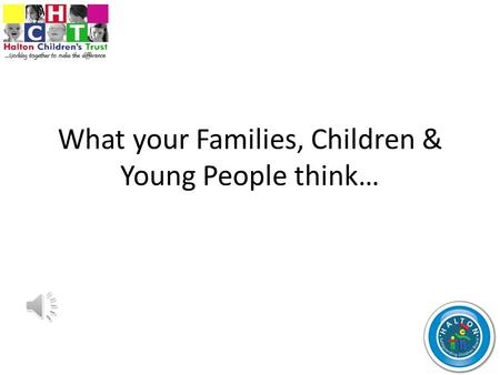 What your Families, Children & Young People think…