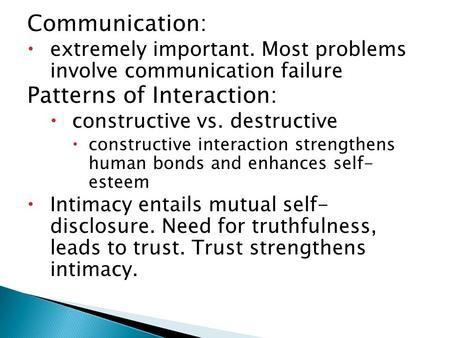 Communication:  extremely important. Most problems involve communication failure Patterns of Interaction:  constructive vs. destructive  constructive.