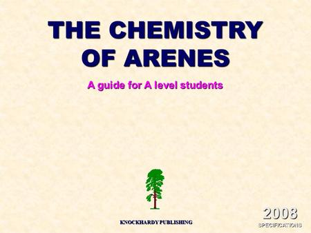 THE CHEMISTRY OF ARENES A guide for A level students KNOCKHARDY PUBLISHING 2008 SPECIFICATIONS.