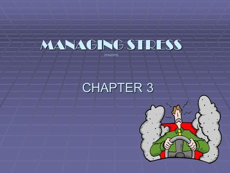 CHAPTER 3 MANAGING STRESS 2014/2015 Managing stress  Stress – the reaction of your body  Stressors – the causes of stress  Situations  Events  People.