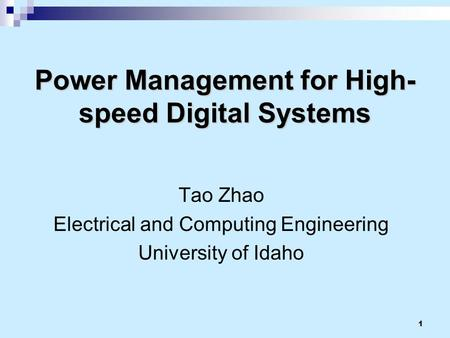 1 Power Management for High- speed Digital Systems Tao Zhao Electrical and Computing Engineering University of Idaho.