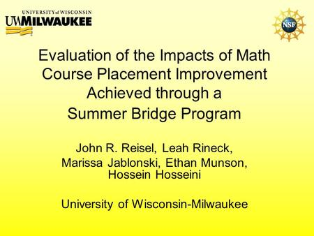 Evaluation of the Impacts of Math Course Placement Improvement Achieved through a Summer Bridge Program John R. Reisel, Leah Rineck, Marissa Jablonski,