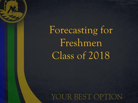 Forecasting for Freshmen Class of 2018. Graduation Requirements Essential Skills – Reading, Writing, & Math 24 Credits Extended Application (Senior Project)