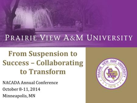 From Suspension to Success – Collaborating to Transform NACADA Annual Conference October 8-11, 2014 Minneapolis, MN.