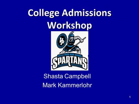 College Admissions Workshop Shasta Campbell Mark Kammerlohr 1.