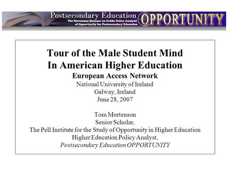 Intro Tour of the Male Student Mind In American Higher Education European Access Network National University of Ireland Galway, Ireland June 28, 2007 Tom.