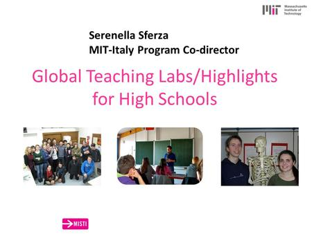 Global Teaching Labs/Highlights for High Schools Serenella Sferza MIT-Italy Program Co-director.