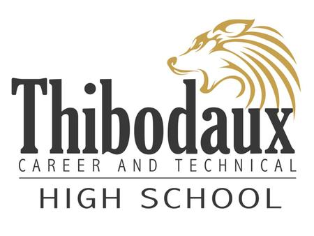 What the Career & Technical High School IS Thibodaux Tech will be a regular, four-year high school Students will receive the TOPS or TOPS TECH curriculum.