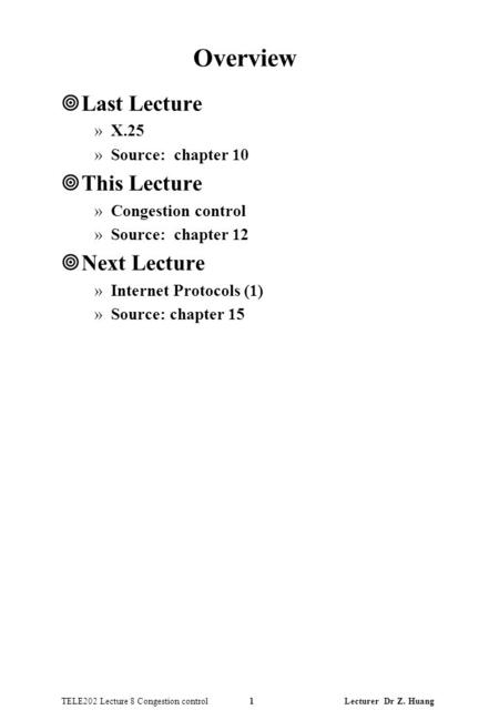 TELE202 Lecture 8 Congestion control 1 Lecturer Dr Z. Huang Overview ¥Last Lecture »X.25 »Source: chapter 10 ¥This Lecture »Congestion control »Source: