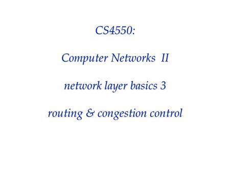 CS4550: Computer Networks II network layer basics 3 routing & congestion control.