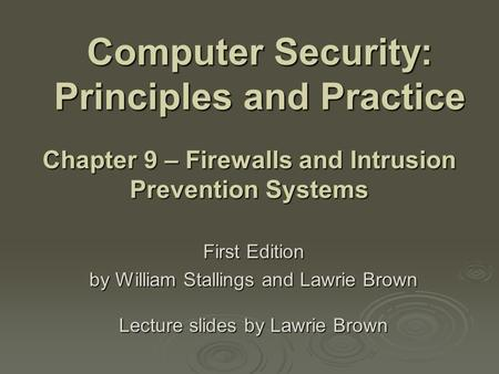 Computer Security: Principles and Practice First Edition by William Stallings and Lawrie Brown Lecture slides by Lawrie Brown Chapter 9 – Firewalls and.