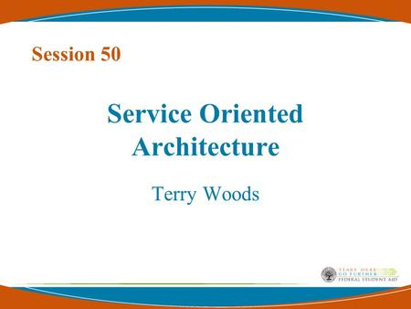 Service Oriented Architecture Terry Woods Session 50.