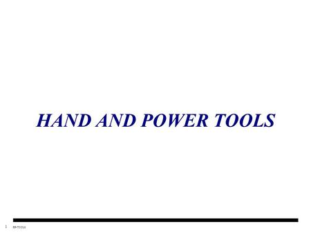 1 HP-TOOLS HAND AND POWER TOOLS. 2 HP-TOOLS CONTENTS  General Requirements  Power Tools  Pneumatic Tools  Hand Tools  Powder/Cartridge Actuated Tools.