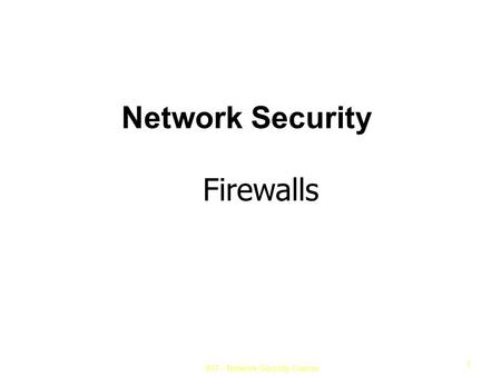 IUT– Network Security Course 1 Network Security Firewalls.