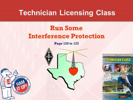 Technician Licensing Class Run Some Interference Protection Page 120 to 125.