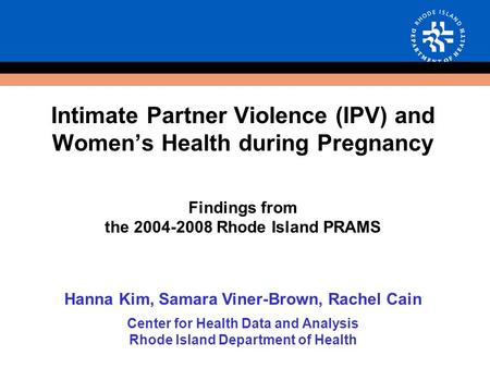 Intimate Partner Violence (IPV) and Women's Health during Pregnancy Findings from the 2004-2008 Rhode Island PRAMS Hanna Kim, Samara Viner-Brown, Rachel.